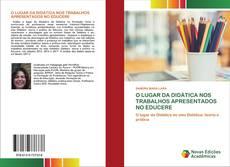 O LUGAR DA DIDÁTICA NOS TRABALHOS APRESENTADOS NO EDUCERE kitap kapağı