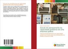 Bookcover of Estudo de planejamento da capacidade produtiva de uma empresa gráfica