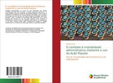 O combate à improbidade administrativa mediante o uso da Ação Popular kitap kapağı