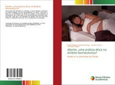 Bookcover of Aborto, uma prática ética no âmbito farmacêutico?