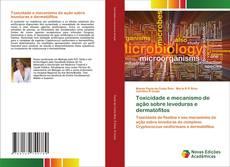 Bookcover of Toxicidade e mecanismo de ação sobre leveduras e dermatófitos