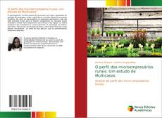 Bookcover of O perfil dos microempresários rurais: Um estudo de Multicasos