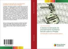 Copertina di A desburocratização do procedimento licitatório: estudo sobre o Pregão