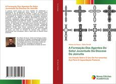 Borítókép a  A Formação Dos Agentes Do Setor Juventude Da Diocese De Joinville - hoz