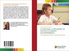 Capa do livro de A motivação, a dificuldade na escrita e o trabalho psicopedagógico.