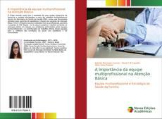 Bookcover of A Importância da equipe multiprofissional na Atenção Básica