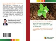 Alternativas sustentáveis, inclusão social e conservação na Amazônia kitap kapağı