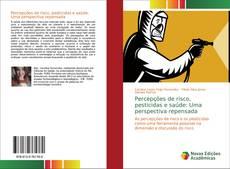 Capa do livro de Percepções de risco, pesticidas e saúde: Uma perspectiva repensada
