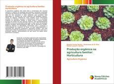 Обложка Produção orgânica na agricultura familiar: Horticultura