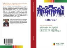 Borítókép a  A Proteção dos Direitos Humanos por meio da Educação em Moçambique - hoz