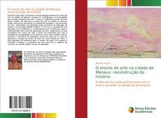 O ensino de arte na cidade de Manaus: reconstrução da história的封面