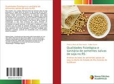 Bookcover of Qualidades fisiológica e sanitária de sementes salvas de soja no RS
