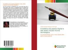 Bookcover of A estética da poesia digital e das artes visuais na era tecnológica