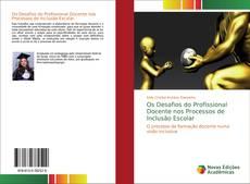 Bookcover of Os Desafios do Profissional Docente nos Processos de Inclusão Escolar