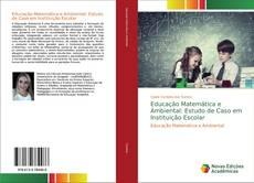 Bookcover of Educação Matemática e Ambiental: Estudo de Caso em Instituição Escolar