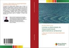 Bookcover of Limites e efetividade da responsabilidade administrativa ambiental