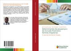 Bookcover of Determinantes da poupança e da inclusão financeira: famílias Angolanas