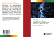 Bookcover of A (Re)Construção da Identidade Profissional do Docente de Enfermagem