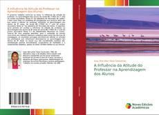 Bookcover of A Influência da Atitude do Professor na Aprendizagem dos Alunos