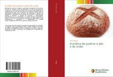 Copertina di A prática de quebrar o pão e de união