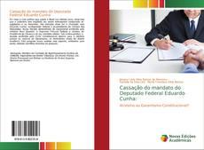 Cassação do mandato do Deputado Federal Eduardo Cunha: kitap kapağı