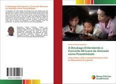 Couverture de A Omukago Entendendo o Conceito Africano de Amizade como Possibilidade