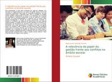 Bookcover of A relevância do papel da gestão frente aos conflitos no âmbito escolar