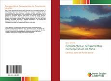 Bookcover of Recolecções e Pensamentos no Crepúsculo da Vida