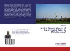Bookcover of Are ESL Student Viewers of T.V. in English Better in ESOL Listening?
