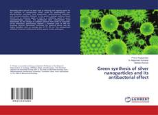 Bookcover of Green synthesis of silver nanoparticles and its antibacterial effect