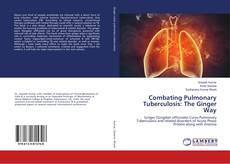 Bookcover of Combating Pulmonary Tuberculosis: The Ginger Way