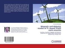 Bookcover of Magnetic and dielectric studies of Ti- doped YFeO3 nano ceramics