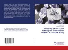 Bookcover of Modeling of On-Street Parking for 4-Wheeler in Urban CBD: A Case Study