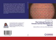 Bookcover of The Cultural Practice of Female Genital Mutilation in Uganda