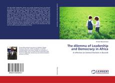 Bookcover of The dilemma of Leadership and Democracy in Africa