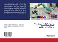 Capa do livro de Vegetable Peel Wastes – A Novel Medium for Cultivation of Fungi