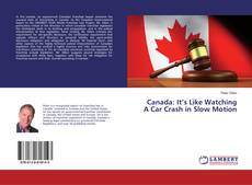 Bookcover of Canada: It's Like Watching A Car Crash in Slow Motion