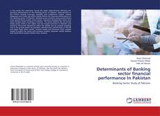 Bookcover of Determinants of Banking sector financial performance In Pakistan