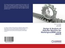 Buchcover von Design & Analysis of Dehuller Machine for Markingnut/BIBA using ANSYS
