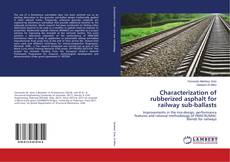 Bookcover of Characterization of rubberized asphalt for railway sub-ballasts