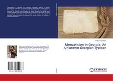 Bookcover of Monasticism in Georgia: An Unknown Georgian Typikon
