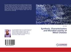 Bookcover of Synthesis, Characterization and Microbial activity of Metal Chelates