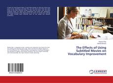 Bookcover of The Effects of Using Subtitled Movies on Vocabulary Improvement