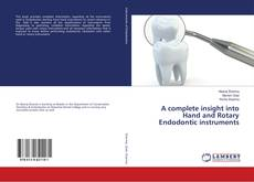 Bookcover of A complete insight into Hand and Rotary Endodontic instruments