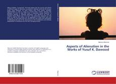 Bookcover of Aspects of Alienation in the Works of Yusuf K. Dawood
