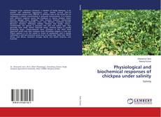 Bookcover of Physiological and biochemical responses of chickpea under salinity