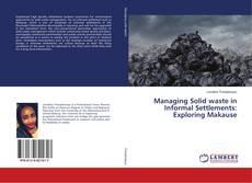 Portada del libro de Managing Solid waste in Informal Settlements: Exploring Makause