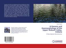 Bookcover of A Genesis and Geomorphology of the Upper Wabash Valley, Indiana