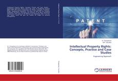 Bookcover of Intellectual Property Rights: Concepts, Practice and Case Studies
