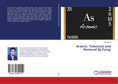 Arsenic: Tolerance and Removal By Fungi kitap kapağı